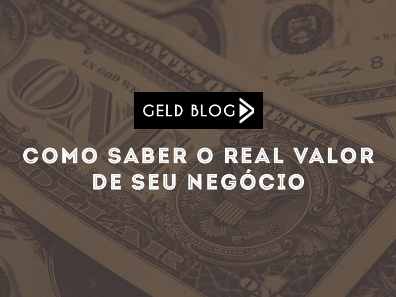 Valuation. Como saber o real valor de seu negócio?
